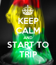 KEEP CALM AND START TO TRIP - Personalised Poster large