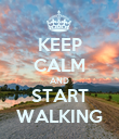 KEEP CALM AND START WALKING - Personalised Poster large
