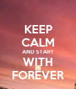 KEEP CALM AND START WITH FOREVER - Personalised Poster large