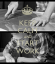 KEEP CALM AND START WORK - Personalised Poster large