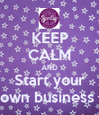 KEEP CALM AND Start your own business  - Personalised Poster large