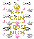 KEEP CALM AND STAY A BOSS BITCH - Personalised Poster large