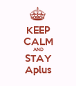 KEEP CALM AND STAY Aplus - Personalised Poster large