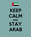 KEEP CALM AND STAY ARAB - Personalised Poster large