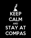 KEEP CALM AND STAY AT COMPAS - Personalised Poster large