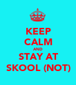 KEEP CALM AND STAY AT SKOOL (NOT) - Personalised Poster large