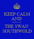 KEEP CALM AND  STAY AT  THE SWAN  SOUTHWOLD - Personalised Poster large
