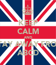 KEEP CALM AND STAY AWAY FROM ABCD - Personalised Poster large
