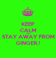 KEEP CALM AND STAY AWAY FROM GINGER.! - Personalised Poster large
