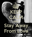 KEEP CALM AND Stay Away From Love - Personalised Poster large