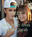 KEEP CALM AND Stay away from Stalker Sarah - Personalised Poster large
