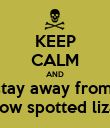 KEEP CALM AND stay away from  Yellow spotted lizards - Personalised Poster large
