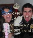 KEEP CALM AND STAY AWAY of my boyfriend - Personalised Poster large