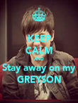 KEEP CALM AND Stay away on my GREYSON - Personalised Poster large