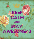KEEP CALM AND STAY  AWESOME<3 - Personalised Poster large