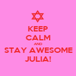 KEEP CALM AND STAY AWESOME JULIA! - Personalised Poster large