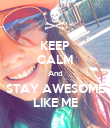 KEEP CALM And STAY AWESOME LIKE ME - Personalised Poster large