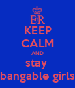 KEEP CALM AND stay  bangable girls - Personalised Poster large