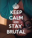 KEEP CALM AND STAY  BRUTAL - Personalised Poster large