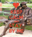 KEEP CALM AND STAY  BY ME - Personalised Poster large