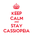 KEEP CALM AND STAY CASSIOPEIA - Personalised Poster large