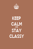 KEEP CALM AND STAY CLASSY - Personalised Poster large