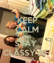 KEEP CALM AND STAY  CLASSY AF  - Personalised Poster large