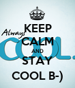 KEEP CALM AND STAY COOL B-) - Personalised Poster large