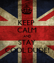 KEEP  CALM AND STAY COOL DUDE! - Personalised Poster large
