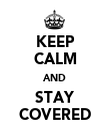 KEEP CALM AND STAY COVERED - Personalised Poster large