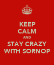 KEEP CALM AND STAY CRAZY WITH SORNOP - Personalised Poster large
