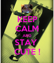 KEEP CALM AND STAY  CUTE ! - Personalised Poster large