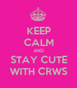 KEEP CALM AND STAY CUTE WITH CRWS - Personalised Poster large