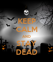 KEEP CALM AND STAY DEAD - Personalised Poster large