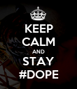 KEEP CALM AND STAY #DOPE - Personalised Poster large