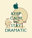 KEEP CALM AND STAY DRAMATIC - Personalised Poster large