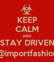 KEEP CALM AND STAY DRIVEN @importfashion - Personalised Poster large