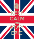 KEEP CALM AND STAY EPIC - Personalised Poster large