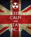 KEEP CALM AND STAY EPiC :D - Personalised Poster large