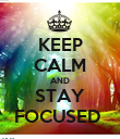 KEEP CALM AND STAY FOCUSED  - Personalised Poster large