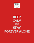 KEEP CALM AND STAY FOREVER ALONE - Personalised Poster large