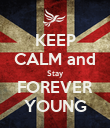 KEEP CALM and Stay FOREVER YOUNG - Personalised Poster large