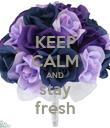 KEEP CALM AND stay fresh - Personalised Poster large