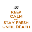 KEEP CALM AND STAY FRESH UNTIL DEATH - Personalised Poster large