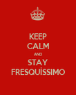 KEEP CALM AND STAY FRESQUÍSSIMO - Personalised Poster large