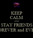 KEEP CALM AND STAY FRIENDS FOREVER and EVER - Personalised Poster large
