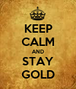 KEEP CALM AND STAY GOLD - Personalised Poster large