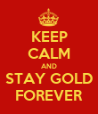 KEEP CALM AND STAY GOLD FOREVER - Personalised Poster large