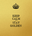 KEEP CALM AND STAY GOLDEN - Personalised Poster large