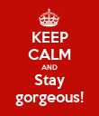 KEEP CALM AND Stay gorgeous! - Personalised Poster large